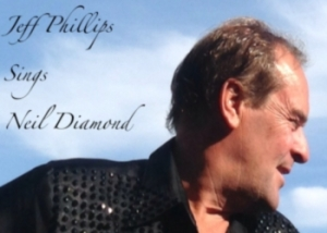 Jeff Phillips Neil Diamond Tribute show.