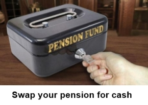 Swap your pension for cash